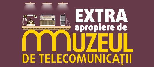 EXTRA apropiere de Muzeul de Telecomunicatii